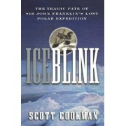 Ice Blink: The Tragic Fate of Sir John Franklin's Lost Polar Expedition, Paperback/Scott Cookman