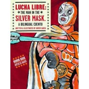 Lucha Libre: The Man in the Silver Mask: A Bilingual Cuento, Hardcover