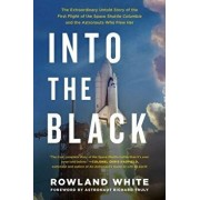 Into the Black: The Extraordinary Untold Story of the First Flight of the Space Shuttle Columbia and the Astronauts Who Flew Her, Paperback/Rowland White