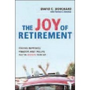 The Joy of Retirement: Finding Happiness, Freedom, and the Life You've Always Wanted, Paperback