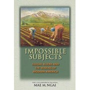 Impossible Subjects: Illegal Aliens and the Making of Modern America - Updated Edition, Paperback/Mae M. Ngai