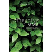 Attentive to God: Being Aware of God's Presence in Daily Life, Paperback/Tony Horsfall