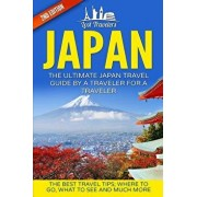 Japan: The Ultimate Japan Travel Guide by a Traveler for a Traveler: The Best Travel Tips; Where to Go, What to See and Much, Paperback/Lost Travelers