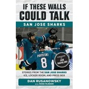If These Walls Could Talk: San Jose Sharks: Stories from the San Jose Sharks Ice, Locker Room, and Press Box, Paperback/Ross McKeon