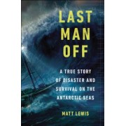 Last Man Off: A True Story of Disaster and Survival on the Antarctic Seas, Paperback