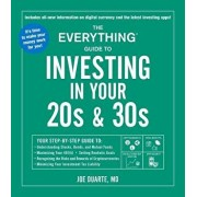 The Everything Guide to Investing in Your 20s & 30s: Your Step-By-Step Guide To: * Understanding Stocks, Bonds, and Mutual Funds * Maximizing Your 401, Paperback/Joe Duarte