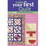 Make Your First Quilt with M'Liss Rae Hawley: Beginner's Step-By-Step Guide - Fabulous Blocks - Tips & Techniques - Print-On-Demand Edition, Paperback/M'Liss Rae Hawley