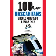 100 Things NASCAR Fans Should Know & Do Before They Die, Paperback/Mike Hembree