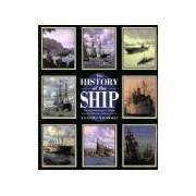 The History of the Ship The Comprehensive Story of Seafaring from the Earliest Times to the Present Day