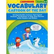 Vocabulary Cartoon of the Day, Grades 2-3: 180 Reproducible Cartoons That Expand Students' Vocabularies to Help Them Become Better Readers and Writers, Paperback/Marc Tyler Nobleman