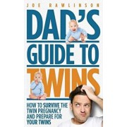 Dad's Guide to Twins: How to Survive the Twin Pregnancy and Prepare for Your Twins, Paperback/Joe Rawlinson