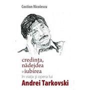 Credinta, nadejdea si iubirea in viata si opera lui Andrei Tarkovski/Costion Nicolescu