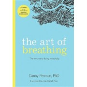 The Art of Breathing: The Secret to Living Mindfully, Paperback/Danny Penman Phd