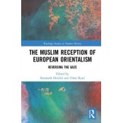 The Muslim Reception of European Orientalism: Reversing the Gaze