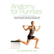 Anatomy for Runners - Unlocking Your Athletic Potential for Health, Speed, and Injury Prevention (Dicharry Jay)(Paperback / softback) (9781620871591)