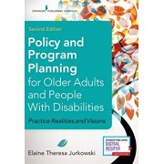 Policy and Program Planning for Older Adults and People with Disabilities, Second Edition: Practice Realities and Visions, Paperback/Elaine Jurkowski