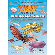 Science Comics: Flying Machines: How the Wright Brothers Soared, Hardcover