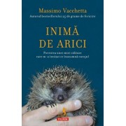 Inima de arici. Povestea unei mici calauze care m-a invatat ce inseamna curajul/Massimo Vacchetta