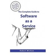 The Complete Guide to Software as a Service: Everything You Need to Know about Saas, Paperback/Robert Michon
