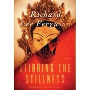Stirring the Stillness: Book I, Volume One of The Stillness Trilogy, Hardcover/Richard Lee Ferguson