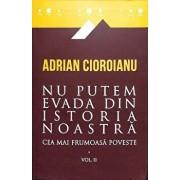 Cea mai frumoasa poveste, Vol. II/Adrian Cioroianu