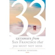 33 Getaways from San Francisco That You Must Not Miss, Paperback