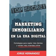 Marketing Inmobiliario en la Era Digital: Los secretos del marketing digital aplicados al negocio inmobiliario, Paperback/Jorge Hernandez
