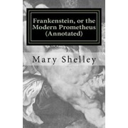 Frankenstein, or the Modern Prometheus (Annotated): The Original 1818 Version with New Introduction and Footnote Annotations, Paperback/Mrs Mary Wollstonecraft Shelley