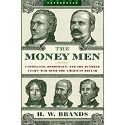 The Money Men: Capitalism, Democracy, and the Hundred Years' War Over the American Dollar, Paperback/H. W. Brands