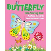 Butterfly Kids Coloring Book +fun Facts for Kids to Read about Butterflies: Children Activity Book for Girls & Boys Age 4-8, with 30 Super Fun Colorin, Paperback/Jackie D. Fluffy