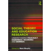 Social Theory and Education Research - Understanding Foucault, Habermas, Bourdieu and Derrida (Murphy Mark)(Paperback) (9780415530149)