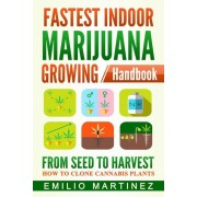 Fastest Indoor Marijuana Growing Handbook: From Seed to Harvest - How to Clone Cannabis Plants, Paperback