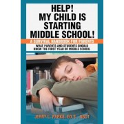 Help! My Child Is Starting Middle School!: A Survival Handbook for Parents, Paperback
