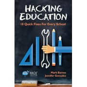 Hacking Education: 10 Quick Fixes for Every School, Paperback/Mark Barnes