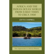 Africa and the Indian Ocean World from Early Times to Circa 1900, Hardback/Gwyn Campbell