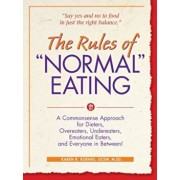 The Rules of ''Normal'' Eating: A Commonsense Approach for Dieters, Overeaters, Undereaters, Emotional Eaters, and Everyone in Between!, Paperback/Karen R. Koenig