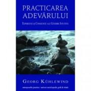 Practicarea Adevarului. Experiente si consecinte ale gandirii intuitive