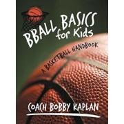 Bball Basics for Kids: A Basketball Handbook, Paperback/Coach Bobby Kaplan