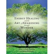 Energy Healing and the Art of Awakening Through Wonder, Paperback/Alain Herriott