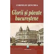 Glorii si pacate bucurestene/Corneliu Senchea