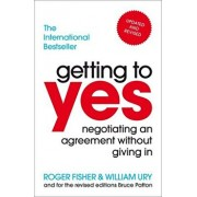 Getting To Yes: Negotiating An Agreement Without Giving In/Roger Fisher , William Ury