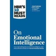 HBRs 10 Must Reads on Emotional Intelligence with Featured Article What Makes a Leader by Daniel Goleman