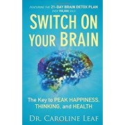 Switch On Your Brain: The Key to Peak Happiness, Thinking, and Health/Caroline Leaf