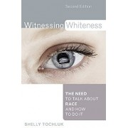Witnessing Whiteness: The Need to Talk about Race and How to Do It, Paperback (2nd Ed.)/Shelly Tochluk