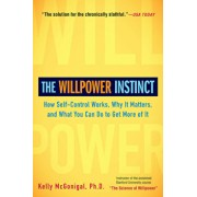The Willpower Instinct: How Self-Control Works, Why It Matters, and What You Can Do to Get More of It/Kelly McGonigal