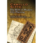 Camillo Sitte: The Birth of Modern City Planning: With a Translation of the 1889 Austrian Edition of His City Planning According to Artistic Principle