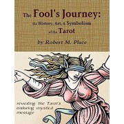 The Fool's Journey: The History, Art, & Symbolism of the Tarot, Paperback/Robert M. Place