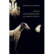 Arta conversatiei sau eleganta ignorantei/Alexander von Schonburg
