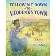 Follow Me Down to Nicodemus Town: Based on the History of the African American Pioneer Settlement, Hardcover/A. LaFaye