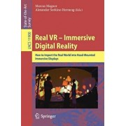 Real VR - Immersive Digital Reality: How to Import the Real World Into Head-Mounted Immersive Displays, Paperback/Marcus Magnor